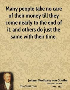 More Johann Wolfgang von Goethe Quotes on www.quotehd.com - #quotes #care #come #end #just #many #money #nearly #others #same #take #the #end #till #time