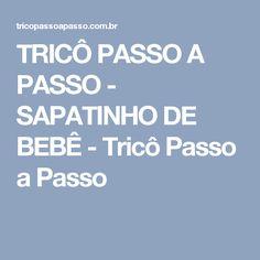 TRICÔ PASSO A PASSO - SAPATINHO DE BEBÊ - Tricô Passo a Passo