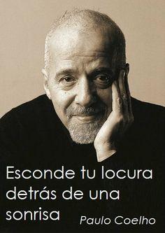 """""""Esconde tu locura detrás de una sonrisa."""" #PauloCoelho #Citas #Frases @Candidman"""
