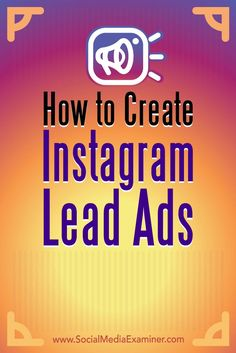 Instagram lead ads let you collect valuable contact information from potential customers without pushing them off of the platform. In this article, you��ll discover how to set up lead ads on Instagram.