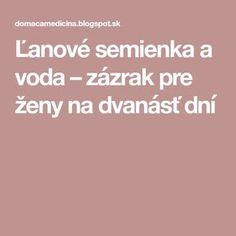 Ľanové semienka a voda – zázrak pre ženy na dvanásť dní Beauty Detox, Health And Beauty, Health Fitness, Hair Beauty, Workout, Makeup, House, Maquillaje, Make Up