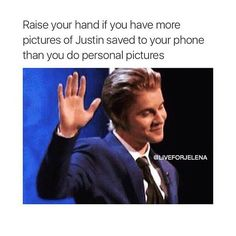 ~looks around room only person with hand up~ IT IS FUNNY BECAUSE ITS ACCURATE. Pictures of me: 7 Pictures of Justin: over 300