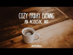 Cozy Friday Evening | An Acoustic Mix - YouTube