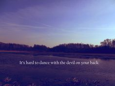"""""""..so shake him off"""" -Florence + the Machines"""