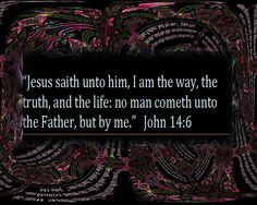 THE WAY THE TRUTH AND THE LIFE ...  JESUS
