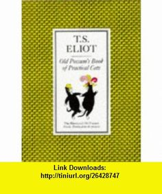 Old Possums Book of Practical Cats (9780571067756) T S Eliot , ISBN-10: 0571067751  , ISBN-13: 978-0571067756 ,  , tutorials , pdf , ebook , torrent , downloads , rapidshare , filesonic , hotfile , megaupload , fileserve
