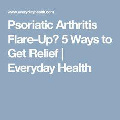 Psoriatic Arthritis Flare-Up? 5 Ways to Get Relief | Everyday Health
