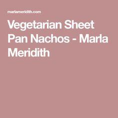 Vegetarian Sheet Pan Nachos - Marla Meridith