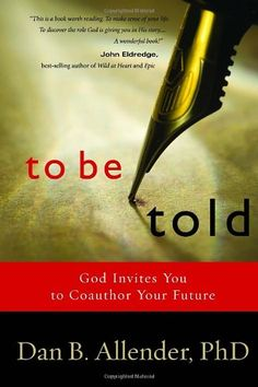 To Be Told: God Invites You to Coauthor  Your Future by Dan B. Allender- In this insightful and compelling book, Dr. Dan B. Allender shows you how to read the stories of your life. He helps you understand the meaning that God has written into every detail of who you are. As a result, you can share your story with others and listen to their story, revealing unique aspects of God's hand at work.