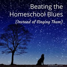 Beating the Homeschool Blues (Instead of Singing Them)
