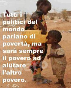 Todos los políticos del mundo hablan de la pobreza, pero siempre serán los pobres los que ayuden a los otros pobres.