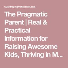 The Pragmatic Parent | Real & Practical Information for Raising Awesome Kids, Thriving in Motherhood and Living a Joyful Life.