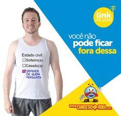 Camiseta Estado Civil : Estado Civil: ( ) Solteiro (a) ( ) Casado (a) (x) Depende de Quem Pergunta  http://www.camisetasdahora.com/p-4-109-4183/Camiseta---Estado-Civil | camisetasdahora
