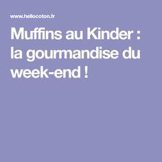 Muffins au Kinder : la gourmandise du week-end !