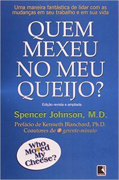 Quem Mexeu No Meu Queijo?: Spencer Johnson: Amazon.com.br: Livros