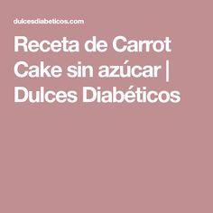 Receta de Carrot Cake sin azúcar | Dulces Diabéticos