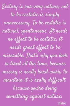 """Osho quote: """"To be ecstatic is natural..."""""""