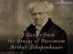 75 Quotes from the Genius of Pessimism #ArthurSchopenhauer  #Schopenhauer
