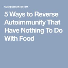 5 Ways to Reverse Autoimmunity That Have Nothing To Do With Food