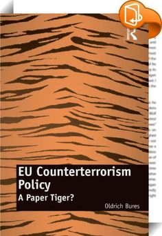 EU Counterterrorism Policy    :  Although there is a vast body of literature covering the ongoing debates concerning the novelty and gravity of the contemporary terrorist threat, as well as the most appropriate response to it, few authors have thus far analysed the complex set of counterterrorism measures that both the individual Member States and the European Union (EU) have attempted to develop. This volume offers a critical analysis of the measures the European Union has taken to co...