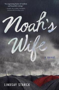 Noah's wife / Lindsay Starck / 9780399159237 / 2/1/16
