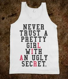 Never Trust A Pretty Girl With An Ugly Secret (Tank)