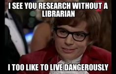 Don't live too dangerously, help is available on the library main floor.