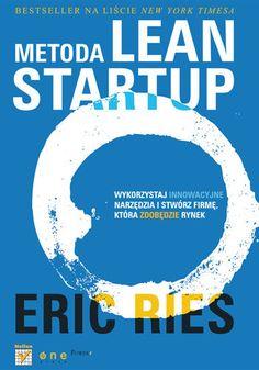 Metoda Lean Startup. Wykorzystaj innowacyjne narzędzia i stwórz firmę, która zdobędzie rynek  Autor: Ries Eric