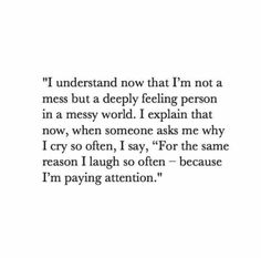 I understand now that I'm not a mess but I'm deeply feeling person in a messy world.