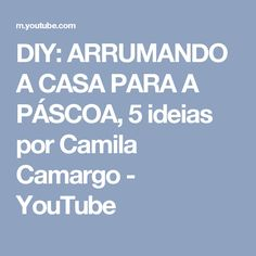 DIY: ARRUMANDO A CASA PARA A PÁSCOA, 5 ideias por Camila Camargo - YouTube