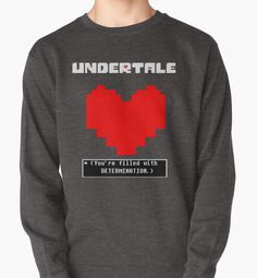 "Undertale: Filled with DETERMINATION by 3lementalts - COLOR: dark gray (as seen) STYLE: sweatshirt SIZING: chest = 34"", length = 23"" or 24"" http://www.redbubble.com/people/3lementalts/works/18863427-undertale-filled-with-determination?p=t-shirt&style=pullover&body_color=charcoal_heather&print_location=front"