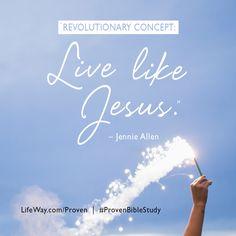 """""""Live like Jesus."""" - @jenniesallen #lifewaywomen @lifewaywomen @lifeway #proven #provenbiblestudy"""