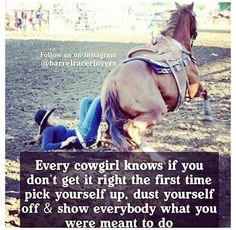 That's right. I've only fallen off a handful of times in my 13 years of riding & I've always gotten back up. Buck up & saddle up!
