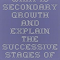 What is secondary growth and explain the successive stages of a normal secondary growth seen in Dicot stems ?
