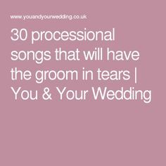 30 processional songs that will have the groom in tears   You & Your Wedding