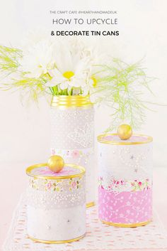 How to upcycle and decorate old tin cans
