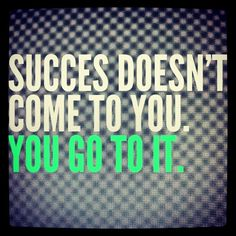Success doesn't come...