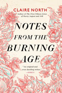 Notes from the Burning Age by Claire North | Hachette Book Group Catherine Webb, Beautiful Book Covers, Book Jacket, Margaret Atwood, Latest Books, Thought Provoking, Claire, The One, Good Books