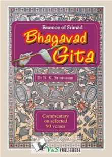 In this book, the author has chosen 90 verses of the Gita out of the total 700, which are purely subjective in nature. He, however, has included all the important ones for the sake of coherency of presentation. It is hoped that this small book will motivate the modern reader to study the full text with passion and devotion and pursue the spiritual goals towards eternal bliss.