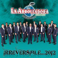 Irreversible...2012 - La Arrolladora Banda El Limón De René Camacho [Universal Music Group/Disa Records] - Best Banda Album