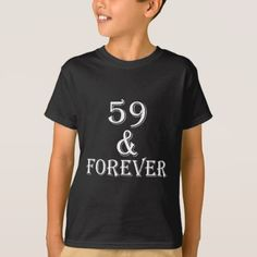 59 And Forever Birthday Designs T-Shirt - birthday gifts party celebration custom gift ideas diy