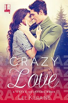 Crazy Love (A Cates Brothers Book) by Lee Kilraine