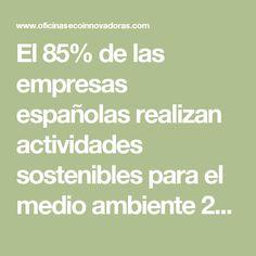 El 85% de las empresas españolas realizan actividades sostenibles para el medio ambiente 28 ABRIL 2017
