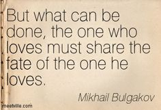 """!Behemoth   """"But what can be done, the one who loves must shares the fate of the one he loves""""   Mikhail Bulgakov - The Master and Margarita"""