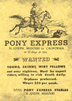 """Billy Tate     The Pony Express       Advertisement for the Pony Express:   """"Wanted: Young, skinny, wiry fellows. Not over 18. Must be exper..."""