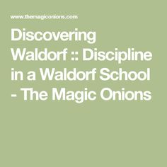 Discovering Waldorf :: Discipline in a Waldorf School - The Magic Onions
