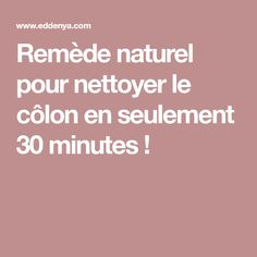 Remède naturel pour nettoyer le côlon en seulement 30 minutes !