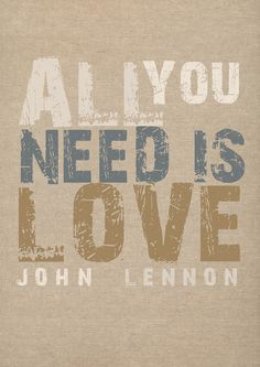 ALL YOU NEED IS LOVE---nice idea for a sign--love the colors and the rough graphics