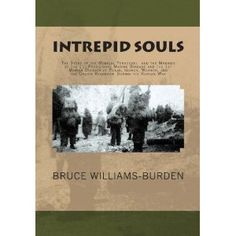 Intrepid Souls: The Story of the Medical Personnel and the Marines of the 1st Provisional Marine Brigade and 1st Marine Division at Pusan, Inchon,Wonsan, and the Chosin Reservoir During the Korean War  by Bruce Williams-Burden (schoolmate)