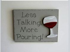 Less talking more pouring! Please!